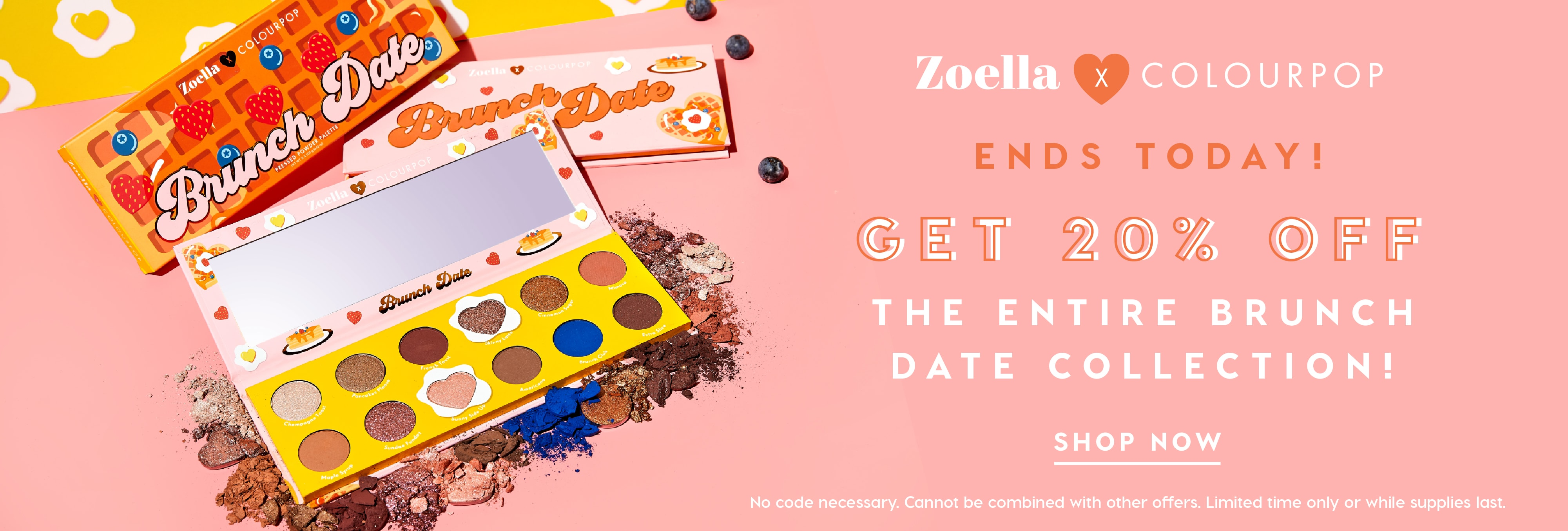 Ends Today Get 20% off the entire Zoella x ColourPop Brunch Date Collection