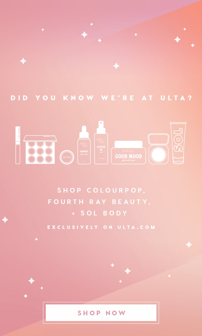 Did you know we're at Ulta? Shop ColourPop, Fourth Ray Beauty, and SOL Body exclusively on ulta.com